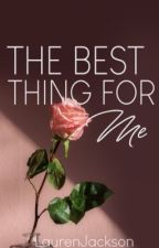 The Best Thing For Me | 2012 Watty's Winner by LaurenJ22