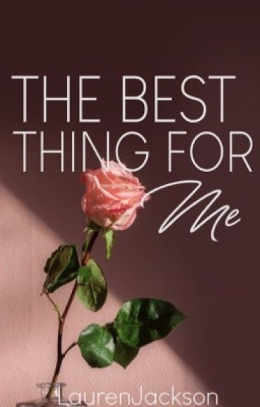 The Best Thing For Me | 2012 Watty's Winner