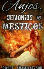 Anjos, Demônios E Mestiços *HIATUS* by Sweet_AnaMikaelson