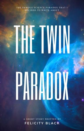 The Twin Paradox   Short Story by JustWowRulez