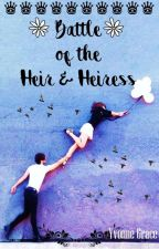 Battle of the Heir and Heiress (Heir And Heiress #1) (COMPLETED) ✔ by YvonneGrace1