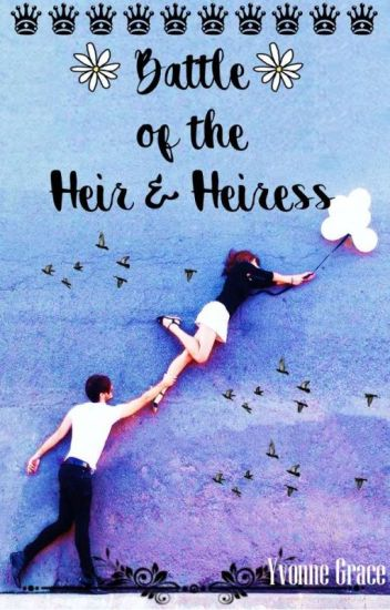 Battle of the Heir and Heiress (Heir And Heiress #1) (COMPLETED) ✔