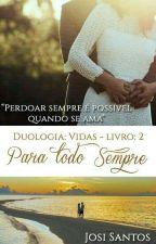 """(DUOLOGIA """"VIDAS"""") Livro 2 - Para todo sempre (DEGUSTAÇÃO) by JosySantosOliveira"""