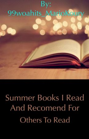 Summer books I read and recommend for others to read by 99woahits_MarioKoury