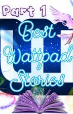 BEST WATTPAD STORIES!! by PaulineJyll