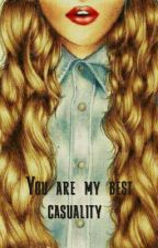 You are my best casuality  by PerlaSalasSilva