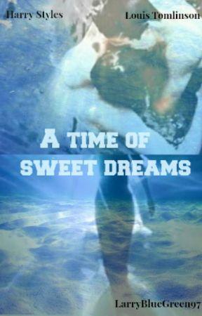 A Time Of Sweet Dreams AU {Larry Stylinson} by LarryBlueGreen97