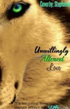 Unwillingly, Altered Love by AshleighParkers