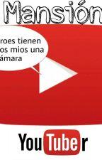 Junto A Ellos - Youtubers Y Tú (2° Temporada Mansión Youtubers) by Sakura_1200