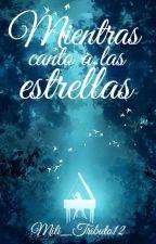 Mientras canto a las estrellas. by Mili_Tributo12