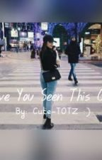 Have_You_Seen_This_Girl by Cute-totz