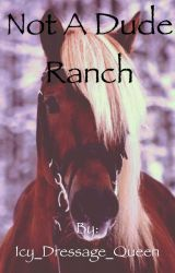 Not a Dude Ranch by Icy_Dressage_Queen