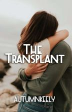 The Transplant ✔️ by autumnkeely