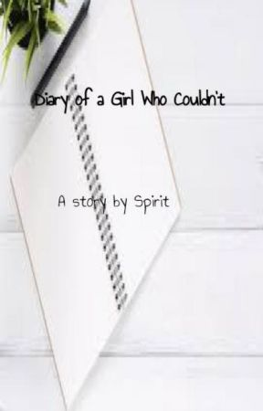 The Diary of a Girl Who Couldn't by XxSpirit_DrawsxX