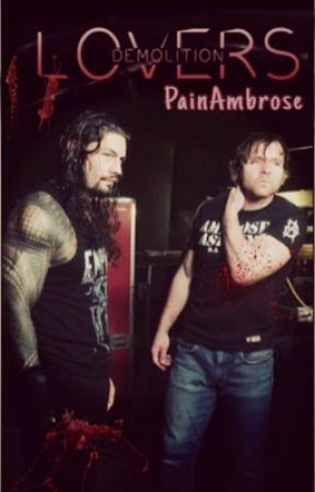 Demolition lovers [Dean Ambrose x Roman Reigns] One shot. by dean-ambroselover