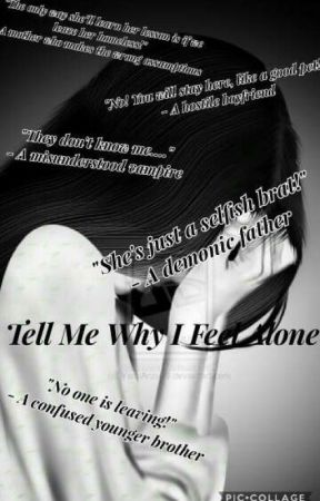 Tell Me Why I Feel Alone  by creativemaster