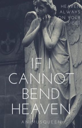 If I Cannot Bend Heaven {MCD Fanfiction} by animusqueen