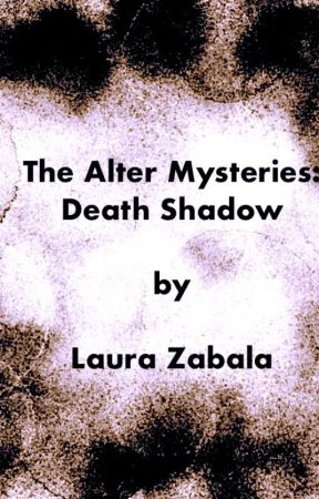 The Alter Mysteries: Death Shadow by laura_m_zabala