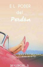 El Poder del Perdón. by skylergirl_3