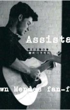 Assistant  (shawn mendes fan-fiction) by mendesarmy_shawn_98