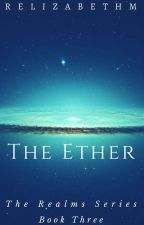 The Ether - Book Three - ON HOLD by RElizabethM