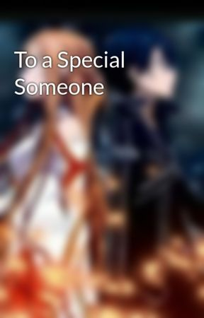 To a Special Someone by KiritoandAsuna1111