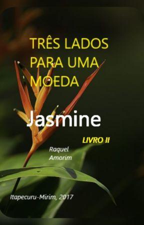 TRÊS LADOS PARA UMA MOEDA - Jasmine (LIVRO II) by ClaraH5