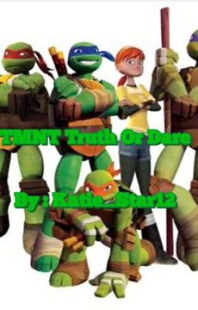 TMNT Truth Or Dare-(2012) by Katie_Star12