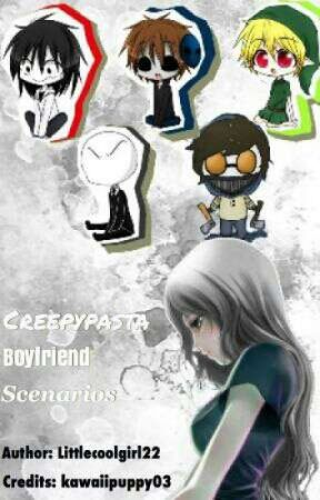 Creepypasta Boyfriend Scenarios - more friends? yay! :D - Wattpad