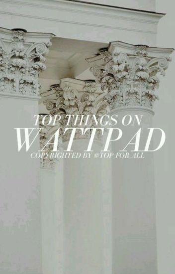 Top Things On Wattpad