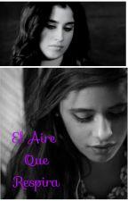 El Aire Que Respira (Camila Gip) by LJVSCC