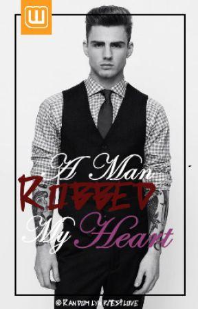 A Man Robbed My Heart by Randomlywrites4love