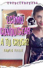 Fillie || ¿Cómo conquistar a tu Crush? by chxndleruxdark