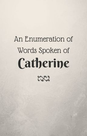 An Enumeration of Words Spoken of Catherine by classydork