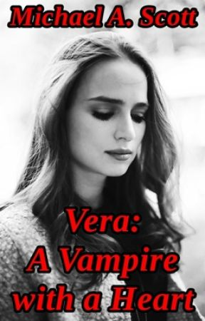 Vera: A Vampire with a Heart by michaelascott25