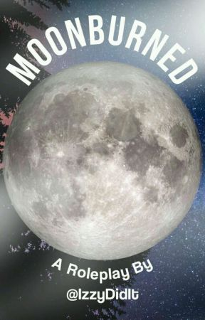 MOONBURNED |•| A ROLEPLAY |•| {CLOSED} by cloudydays-