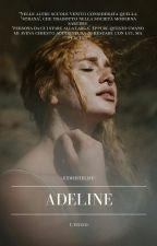 Adeline ~L'inizio.    #nuovitalenti2018 by exwhitelife