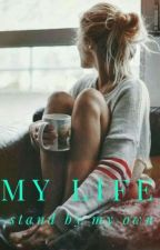 My life  by standbymyown
