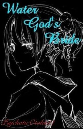 Water God's Bride by PsychoticOtaku17
