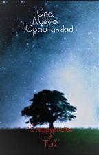 Una Nueva Oportunidad (Creppypastas y Tu) by ladyAmor8