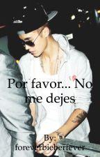 Por favor... No me dejes ~Justin Bieber y tu by foreverbieberfever