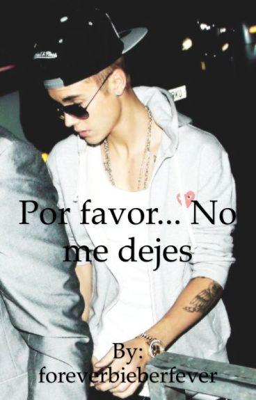 Por favor... No me dejes ~Justin Bieber y tu