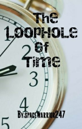 The Loophole Of Time by spacewarrior247