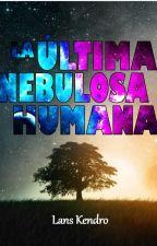 La Última Nebulosa Humana by NebulumHumanum