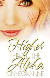 Higher Than The Alpha (#Wattys2014) »ᴄɵᴍᴘᴌᴇтᴇ« by OmegaMine