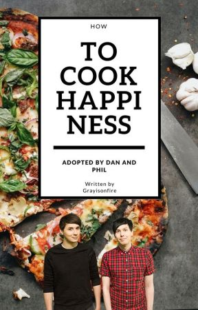 How To Cook Happiness { Adopted by Dan and Phil by Grayisonfire