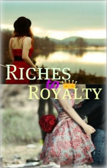 Riches to Royalty by ashleyy15