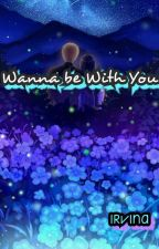 Wanna be With You by IRVINA