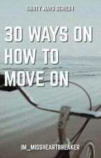 30 Ways On How To Move On  by Im_MissHeartBreaker