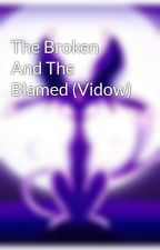 The Broken And The Blamed (Vidow) by Violoafforprez